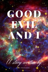 Good Evil and I