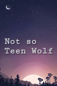 Not so Teen Wolf