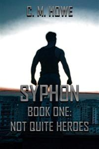 Syphon Book 1: Not Quite Heroes