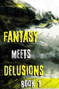 FANTASY MEETS DELUSIONS
