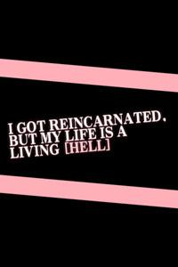 I got reincarnated, but my life is a living [HELL]