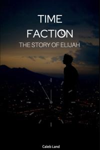Time Faction: The Story of Elijah