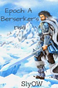 Epoch: A Berserker's Rise