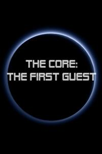 The Core: The First Guest