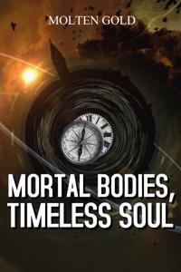 Mortal Bodies, Timeless Soul