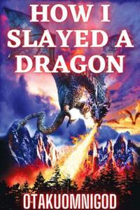 How I Slayed A Dragon