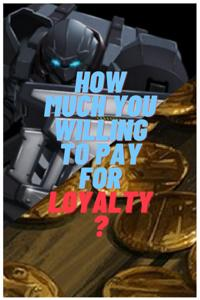 How much you willing to pay for Loyalty ?