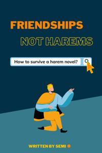 Friendships Not Harems