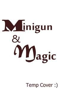 Minigun & Magic