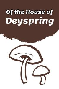 Of the House of Deyspring