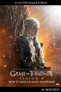 Game Of Thrones: Season 8 - The Right Way