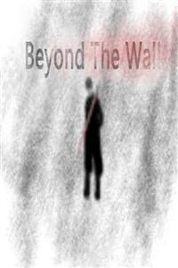 Beyond The Wall (Complete)