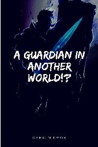 I am a Guardian in another world!?