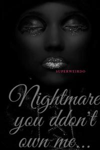 Nightmare: you don't own me...