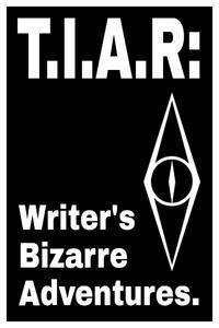 T.I.A.R: Writer's Bizarre Adventures.