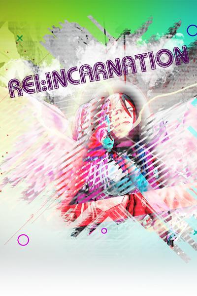 Rei:incarnation.