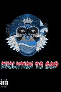 Evolution to GOD