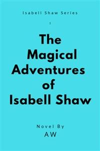 The Magical Adventures of Isabell Shaw