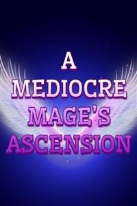 A Mediocre Mage's Ascension