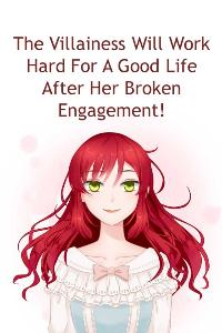 The Villainess Will Work Hard For A Good Life After Her Broken Engagement!