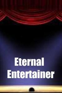 Eternal Entertainer...