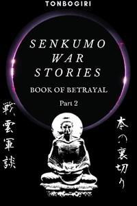 Senkumo War Stories III: Book of Betrayal Part 2