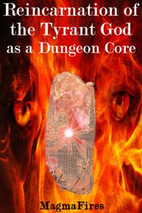 Reincarnation of the Tyrant God as a Dungeon Core