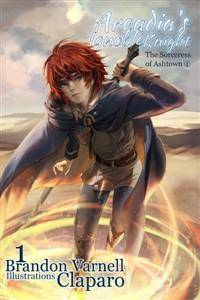 Arcadia's Ignoble Knight: The Sorceress of Ashtown - Parts 1 and 2