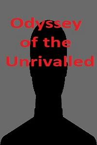 Odyssey of the Unrivalled