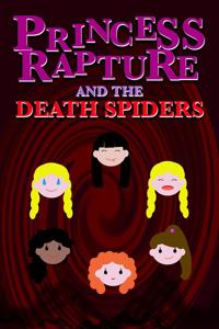 Princess Rapture and the Death Spiders