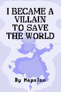 I Became A Villain To Save The World