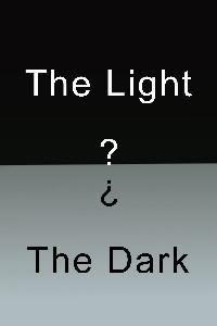 The Light the Dark and what's in Between