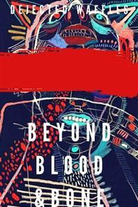 Beyond Blood and Bone