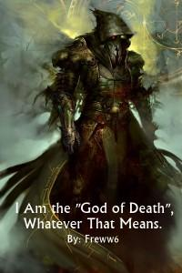 """I Am the """"God of Death"""", Whatever That Means"""