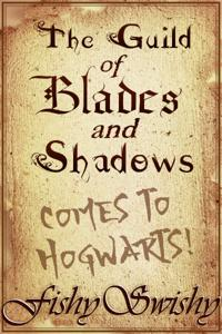 The Guild of Blades and Shadows (Comes to Hogwarts!)