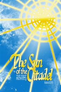 The Sun of the Citadel: The First Prophecy