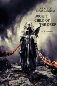 A Tale of Blood and Bone Book 1: Child of the Deep