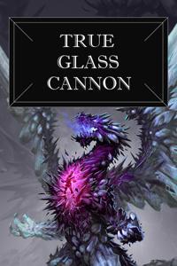 True Glass Cannon