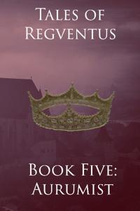 Tales of Regventus Book Six: Aurumist