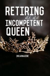 Retiring as an Incompetent Queen