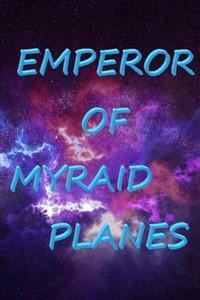 EMPEROR OF MYRAID PLANES