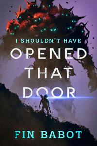 I Shouldn't Have Opened That Door