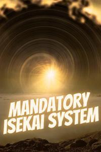 Mandatory Isekai System