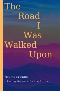 The Road I Was Walked Upon : Prologue