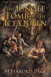 The Flying Tooth Garden Volume 1: The Jungle Tomb of the Ice Queen