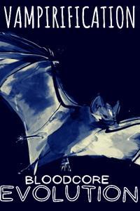 『Vampirification』〔BloodCore Evolution〕