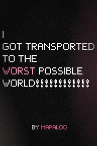 I Got Transported To The Worst Possible World!