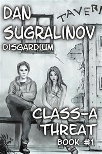 Class-A Threat (Disgardium, Book 1) by Dan Sugralinov